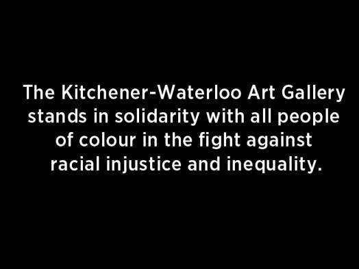 """White text on a black background reading """"The Kitchener-Waterloo Art Gallery stands in solidarity with all people of colour in the fight against racial injustice and inequality."""""""