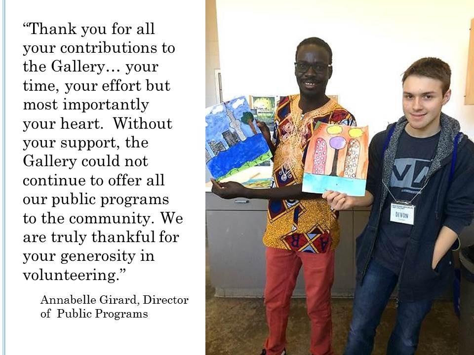 """""Thank you for all your contributions to the Gallery… your time, your effort but most importantly your heart.  Without your support, the Gallery could not continue to offer all our public programs to the community. We are truly thankful for your generosity in volunteering."""